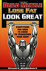Build Muscle Lose Fat Look Great: Everything You Need to Know to Transform Your Body