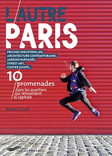 L'autre Paris - 10 promenades dans les quartiers qui bougent [ The other Paris - 10 walks in the hottest neighborhoods ] guide (French Edition) PDF