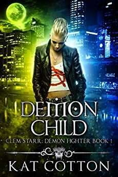 Demon Child (Clem Starr: Demon Fighter Book 1) by [Cotton, Kat]