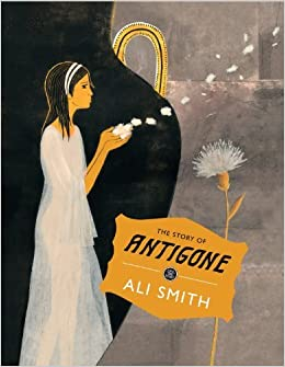 The Story of Antigone (Save the Story) by Smith, Ali, Paoletti, Laura  (October 24, 2013) Hardcover: Amazon.co.uk: Books