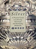 Silver: A Practical Guide to Collecting Silverware and Identifying Hallmarks