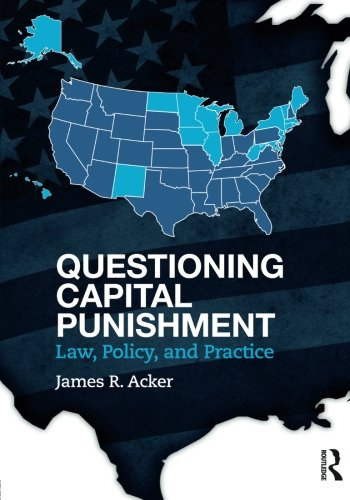 Questioning Capital Punishment: Law, Policy, and Practice (Criminology and Justice Studies)