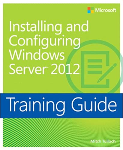 Training guide installing and configuring windows server 2012 mcsa training guide installing and configuring windows server 2012 mcsa microsoft press training guide mitch tulloch 9780735673106 amazon books fandeluxe Image collections