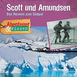 Scott und Amundsen: Das Rennen zum Südpol(Abenteuer & Wissen) Hörbuch
