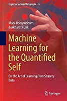 Machine Learning for the Quantified Self: On the Art of Learning from Sensory Data Front Cover