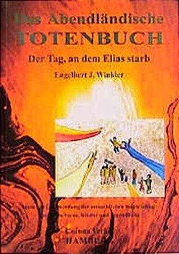 Das abendländische Totenbuch: Der Tag, an dem Elias starb