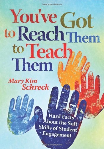 You've Got to Reach Them to Teach Them: Hard Facts About the Soft Skills of Student Engagement by Mary Kim Schreck (2010-12-01)