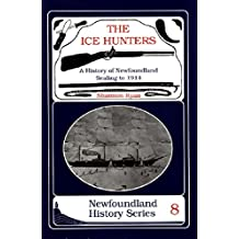 The Ice Hunters: A History of Newfoundland Sealing 1914