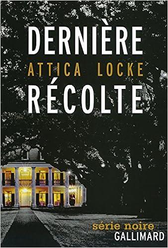 Dernière récolte - Attica Locke
