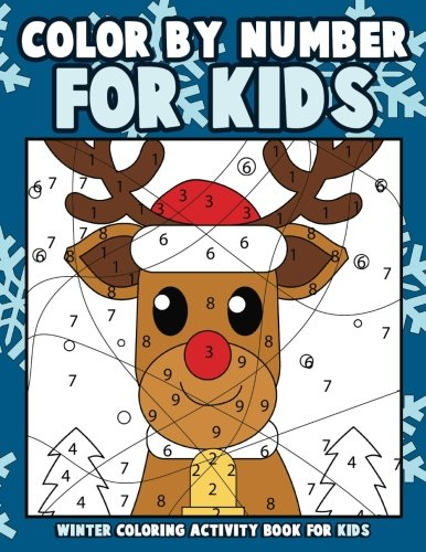 Color by Number for Kids: Winter Coloring Activity Book for Kids: A Whimsical Winter Wonderland Christmas Childrens Coloring Book with 25 Large Pages (kids coloring books ages -