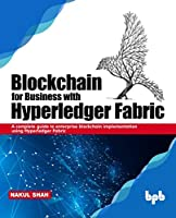 Blockchain for Business with Hyperledger Fabric Front Cover