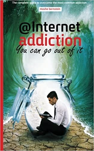 Book internet addiction: the complete guide for dealing with the most common addiction by moshe bernstein (2014-03-14)