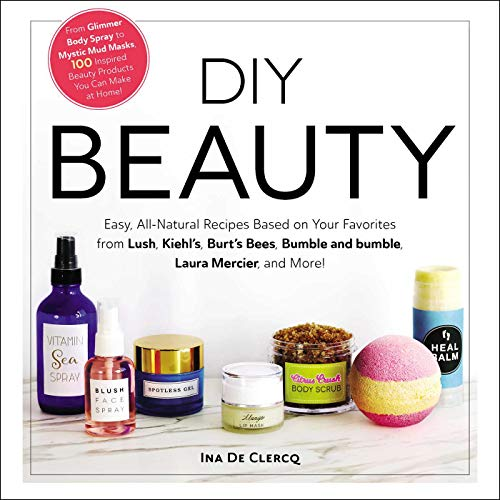 DIY Beauty: Easy, All-Natural Recipes Based on Your Favorites from Lush, Kiehl