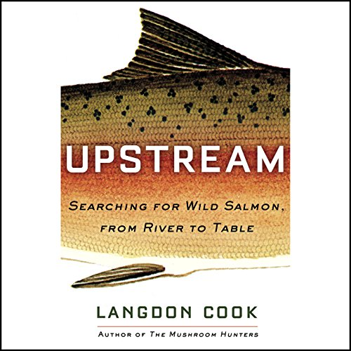 Upstream: Searching for Wild Salmon, from River to Table by Random House Audio