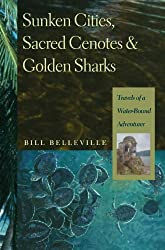 Sunken Cities, Sacred Cenotes, and Golden Sharks: Travels of a Water-Bound Adventurer