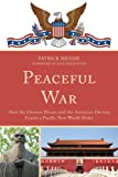 Peaceful War : How the Chinese, Mendis, Patrick, 0761861874