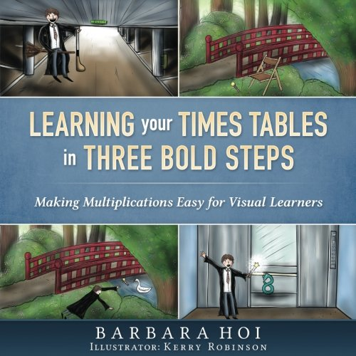 Learning Your Times Tables  In Three Bold Steps: Making Multiplications Easy for Visual Students