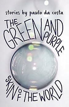 The Green and Purple Skin of the World by [da costa, paulo]