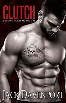 Clutch (Burning Saints MC Book 2) by [Davenport, Jack]