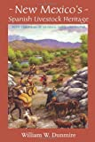 New Mexico's Spanish Livestock Heritage : Four Centuries of Animals, Land, and People, Dunmire, William W., 0826350895