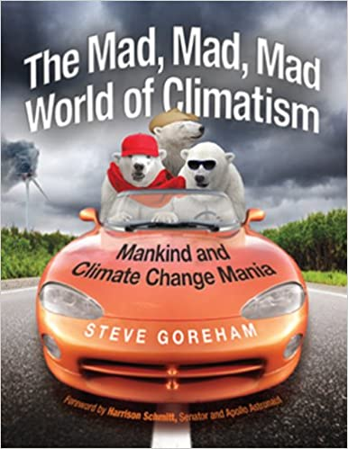 "Resultado de imagen de Steve Goreham ""The Mad, Mad, Mad World of Climatism, Mankind and Climate Change Mania"""