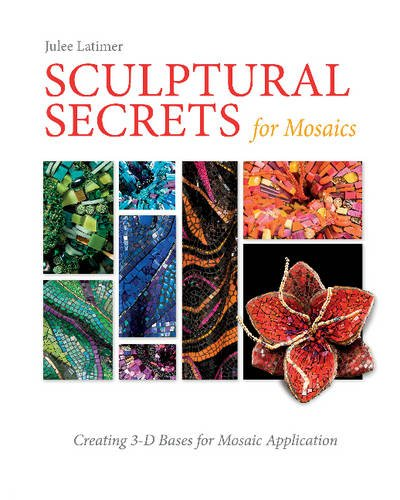 Sculptural Secrets for Mosaics: Creating 3-D Bases for Mosaic Application ()