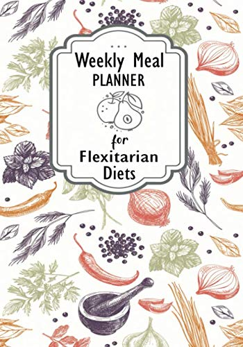 Weekly Meal Planner For Flexitarian Diets: 52 Week Food Planner And Grocery Shopping List To Track And Plan Your Meals