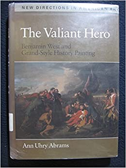valiant hero benjamin west and grand style history painting new directions in american art