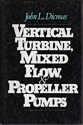 Vertical Turbine, Mixed Flow, and Propeller Pumps: John L