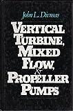 Vertical Turbine, Mixed Flow, and Propeller Pumps, J. L. Dicmas, 0070168377
