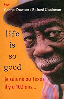 Life is so good : je suis né au Texas il y a 102 ans..., Dawson, George