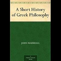 A Short History of Greek Philosophy (English Edition)