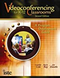 Videoconferencing for K-12 Classrooms, Second Edition: A Program Development Guide