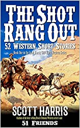 The Shot Rang Out: 52 Western Short Stories: Scott Harris: Author of the Brock Clemons Western Series and 51 Friends