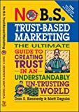 No B.S. Trust Based Marketing: The Ultimate Guide