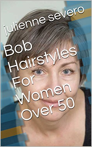 Bob Hairstyles For Women Over 50 Kindle Edition By Julienne Severo