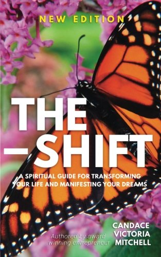 The Shift: A spiritual guide for transforming your life and manifesting your dreams (Guide Shift)