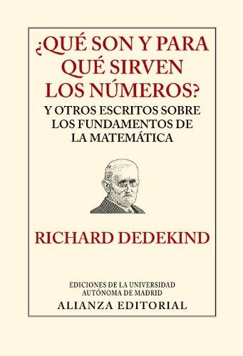 Descargar Libro ¿qué Son Y Para Qué Sirven Los Números? Y Otros Escritos Sobre Los Fundamentos De La Matemática ) Richard Dedekind