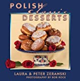 Polish Classic Desserts, Peter Zeranski and Laura Zeranski, 1455617261