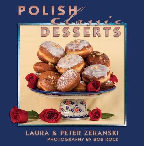 Polish Classic Desserts (Classics) by Peter Zeranski, Laura Zeranski