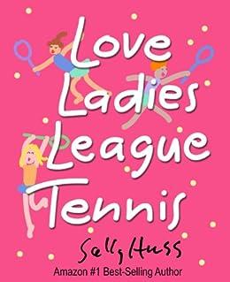 Love Ladies League Tennis by [Huss, Sally]