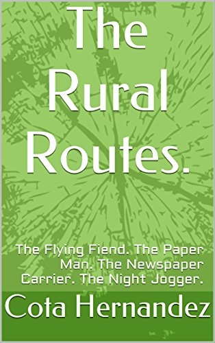 The Rural Routes.: The Flying Fiend. The Paper Man. The Newspaper Carrier. The Night Jogger.