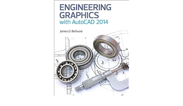Engineering Graphics with AutoCAD 2014: James D  Bethune