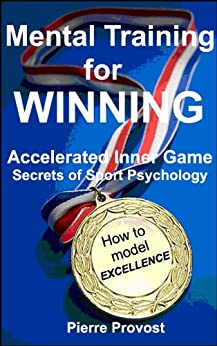 Mental Training For Winning: Accelerated Inner Game Secrets of Sport Psychology by [Provost, Pierre]
