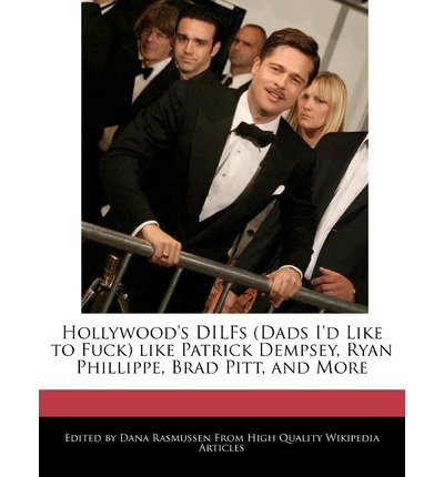 { [ HOLLYWOOD'S DILFS (DADS I'D LIKE TO FUCK) LIKE PATRICK DEMPSEY, RYAN PHILLIPPE, BRAD PITT, AND MORE ] } Rasmussen, Dana ( AUTHOR ) May-05-2011 Paperback