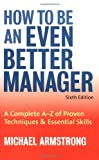 How to Be an Even Better Manager, Michael Armstrong, 074944262X