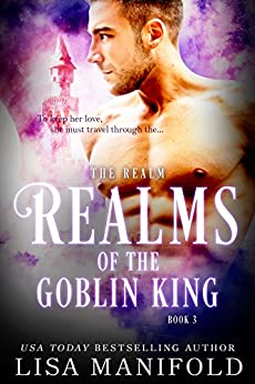 Realms of the Goblin King (The Realm Trilogy Book 3) by [Manifold, Lisa]