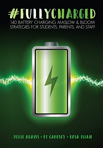 Fully Charged - #FULLYCHARGED: 140 Battery Charging Maslow & Bloom Strategies for Students, Parents, and Staff
