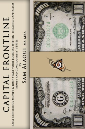 Capital Frontline: Raise Conscious Money & Jump-Start Your Business within Healing Capitalism