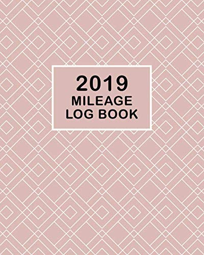 2019 Mileage Log Book: Daily Auto Fuel Mileage Log Book and Expense Record, Businesses & Individuals Vehicle Tracker for Taxes Notebook